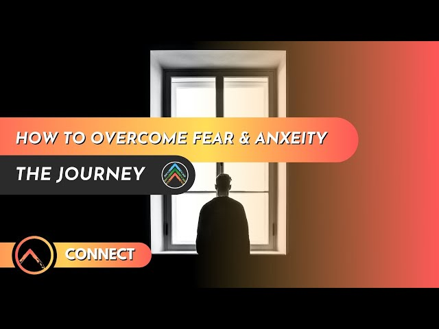 Connect - How to Overcome Fear & Anxiety