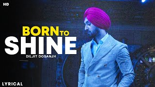 Born To Shine Lyrics - Diljit Dosanjh | Amrit Maan, Desi Crew | GOAT