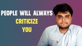 People will always criticize you - Lessons for life