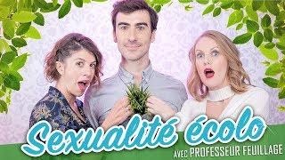 La Sexualité écolo (feat. PROFESSEUR FEUILLAGE) - Parlons peu Mais parlons !