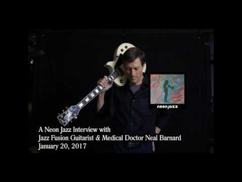 A Neon Jazz Interview with Jazz Fusion Guitarist & Medical Doctor Neal Barnard