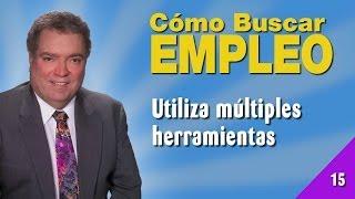 Cómo Buscar Empleo 15 - Utiliza Múltiples Herramientas