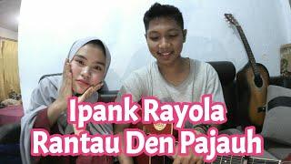 #ipankrayola                      Lagu minang Ipank Rayola - Rantau Den Pajauh || cover by ngepeenz
