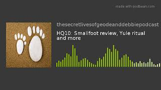 HQ10: Smallfoot review, Yule ritual and more