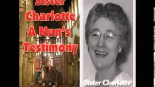 Sister Charlotte   Entire Testimony   Confessions of a Roman Catholic Nun cut