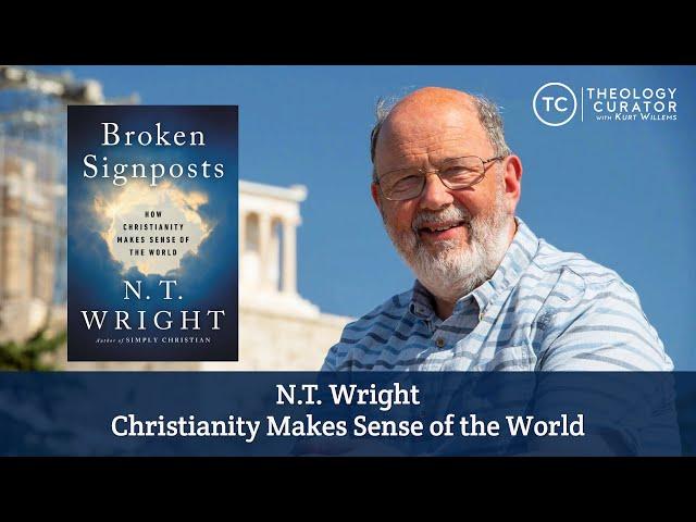 N.T. Wright: Christianity Makes Sense of the World (Human Longings, Broken Signposts, John's Gospel)