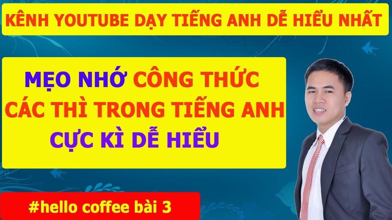 Mẹo Thuộc Làu Công Thức 12 Thì Tiếng Anh [Bản Rõ Nét] – Hello Coffee Bài 3