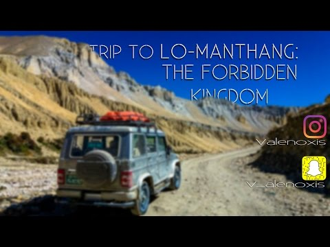 Trip to Lo-Manthang : The forbidden kingdom of Upper Mustang