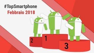 Migliori Smartphone Android (Febbraio 2018) #TopSmartphone TuttoAndroid