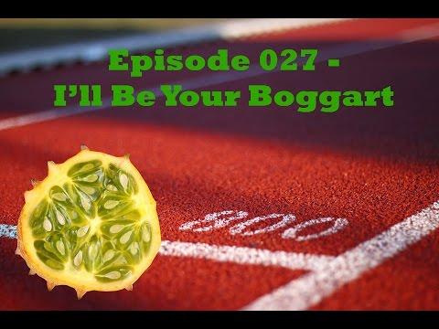 Episode 027 - I'll Be Your Boggart
