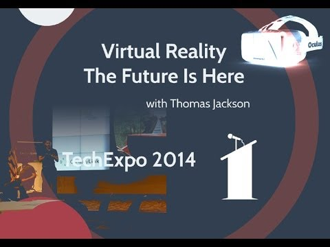 Virtual Reality - The Future Is Here - TechExpo 2014 -  Thomas Jackson
