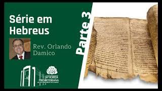 Série em Hebreus (Parte 3/3) | Rev. Orlando Damico