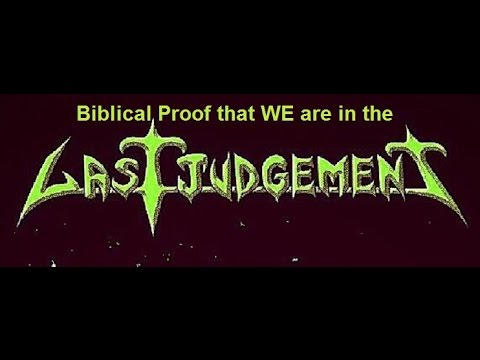 Biblical Proof That we are in the LAST Judgement