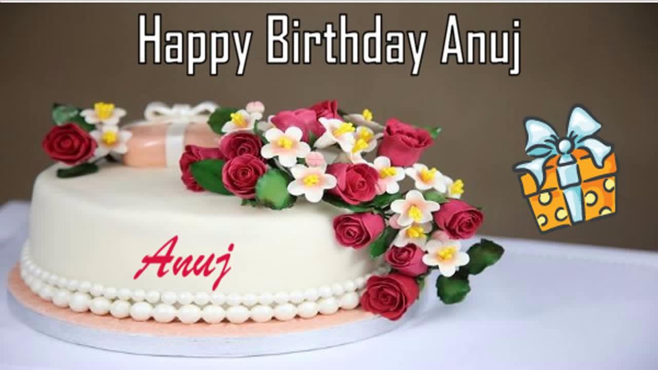 Happy Birthday To You Anuj Happy Birthday Cake Images Happy Birthday Cakes Birthday Wishes Cake