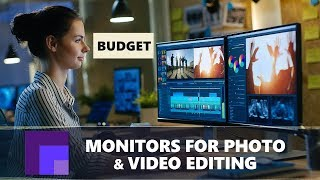 Best Budget Monitors for Photo Editing and Video Editing