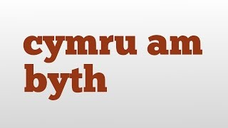 cymru am byth meaning and pronunciation