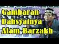 Merinding Gambaran Dahsyatnya Suasana Alam Barzakh Ustadz Zulkifli M Ali Lc Ma