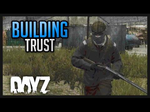 DAYZ .61 GAMEPLAY - BUILDING TRUST