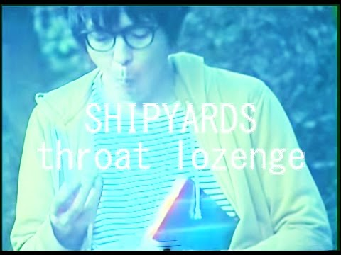 "SHIPYARDS - ""throat lozenge"" MV"