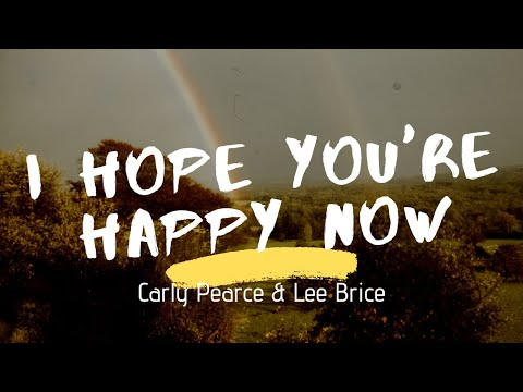Carly Pearce & Lee Brice - I Hope You're Happy Now (Lyrics)