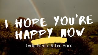 Carly Pearce & Lee Brice I Hope You& 39 re Happy Now Lyrics
