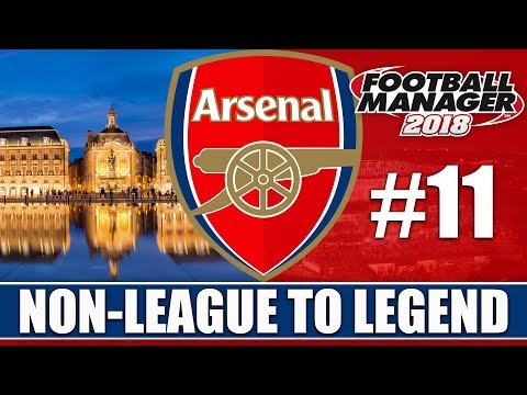 Non-League to Legend FM18 | ARSENAL | Part 11 | BORDEAUX | Football Manager 2018