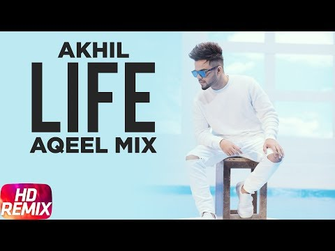 Life (Aqeel MIx) | Remix Song | Akhil ft. Adah Sharma | Preet Hundal | Punjabi Remix song 2018