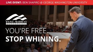 You're free, stop whining | Ben Shapiro LIVE at George Washington University