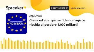 Clima ed energia, se l'Ue non agisce rischia di perdere 1.000 miliardi