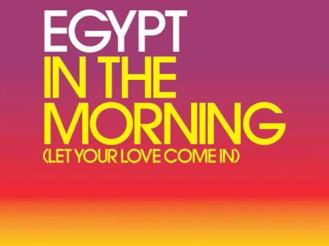 Egypt In The Morning Let Your Love Come In Radio Edit Out Sept 7th You