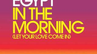 Egypt - In The Morning (Let Your Love Come In) Radio Edit : OUT SEPT 7TH