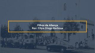 Filhos da Aliança - Rev. Filipe Diogo Barbosa