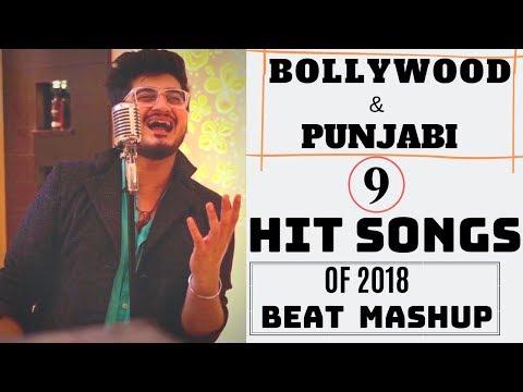 bollywood-&-punjabi-hit-songs-of-2018-|-9-songs-beat-mashup-|-danish-jaitly-|-2018-mashup-|