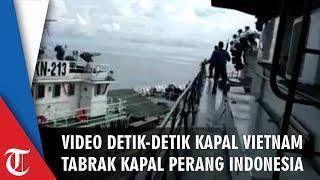 Video Detik-detik Kapal Vietnam Sengaja Tabrak Kapal Perang Indonesia, Diperingatkan Tapi Nekat
