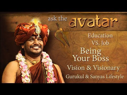 Ask The Avatar - Education vs Job, Being Your Boss, Vision & Visionary, Gurukul & Sanyas Lifestyle