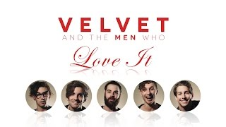 Velvet & the Men Who Love It (Part 1)