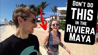 What NOT to do in the MAYAN RIVIERA