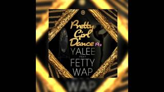 Yalee - Pretty Girl Dance (Pt.2) ft. Fetty Wap