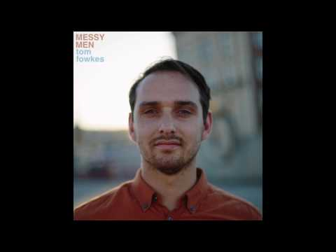 Tom Fowkes | Messy Men (audio)