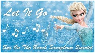 Let It Go (Pentatonix Version) - Sax On The Beach Saxophone Quartet
