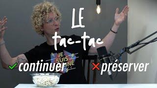 Le Tac-tac 10 : Chu pas un cornichon: Continuer v Préserver // I'm not a pickle: Continue v Preserve