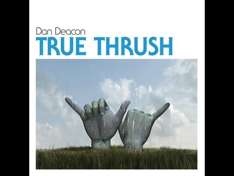 Dan Deacon - True Thrush (official audio)