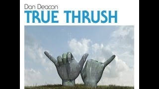 dan deacon true thrush official audio