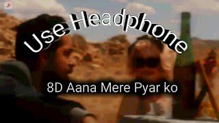 8D Aana Mere Pyar Ko