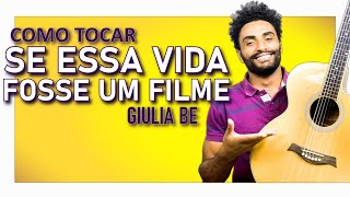 COMO TOCAR - SE ESSA VIDA FOSSE UM FILME (SIMPLIFICADA) - GIULIA BE (AULA DE VIOLÃO)