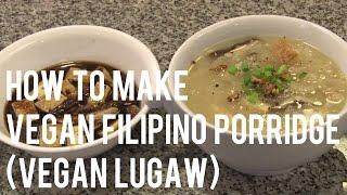 How To Make Vegan Filipino Rice Porridge