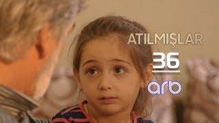Atılmışlar (36-cı bölüm) - TAM HİSSƏ