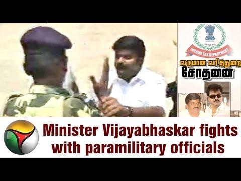 VISUALS | IT Raid: Minister Vijayabhaskar Fights with Paramilitary Officials