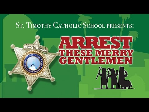Arrest These Merry Gentlemen - St. Timothy School
