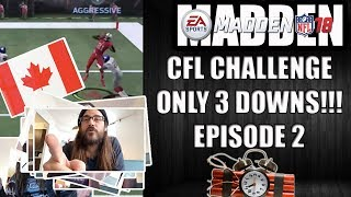 MADDEN 18 CFL CHALLENGE - ONLY 3 DOWNS! EPISODE 2